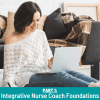 Integrative Nurse Coach™ Foundations (Part 1)